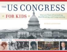 The US Congress for Kids : Over 200 Years of Lawmaking, Deal-Breaking, and Compromising, with 21 Activities, Paperback Book