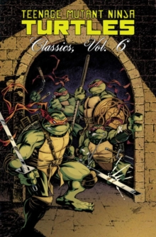 Teenage Mutant Ninja Turtles Classics : Volume 6, Paperback Book