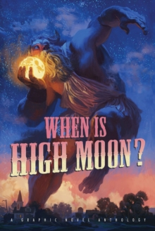When Is High Moon? : A Graphic Novel Anthology, Paperback / softback Book