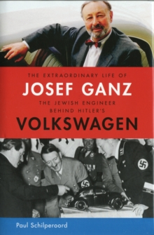 The Extraordinary Life of Josef Ganz: The Jewish Engineer Behind Hitler's Volkswagen, Hardback Book