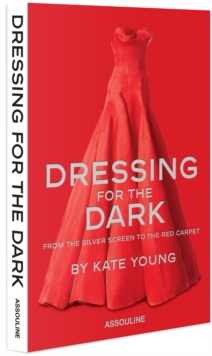 Dressing for the Dark: From the Silver Screen to the Red Carpet, Hardback Book