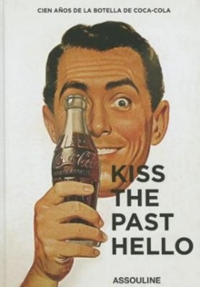 Kiss The Past Hello Spanish Language : 100 Years of the Coca-Cola Contour Bottle, Hardback Book