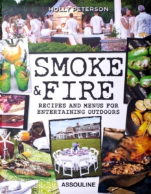 Smoke and Fire : Recipes and Menus for Entertaining Outdoors, Spiral bound Book