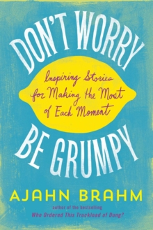 Don't Worry, Be Grumpy : Inspiring Stories for Making the Most of Each Moment, EPUB eBook