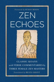 Zen Echoes : Classic Koans with Verse Commentaries by Three Female Chan Masters, Paperback Book