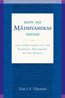 How Do Madhyamikas Think? : And Other Essays on the Buddhist Philosophy of the Middle, Paperback Book