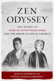 Zen Odyssey : The Story of Sokei-an, Ruth Fuller Sasaki, and the Birth of Zen in America, Paperback Book