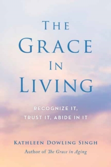 The Grace in Living : Recognize it, Trust it, Abide in it, Paperback Book