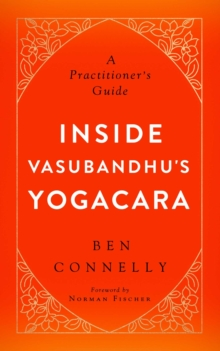 Inside Vasubandhu's Yogacara : A Practitioner's Guide, EPUB eBook