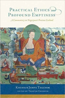 Practical Ethics and Profound Emptiness : A Commentary on Nagarjuna's Precious Garland, Paperback Book