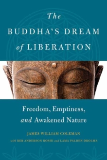 The Buddha's Dream of Liberation : Freedom, Emptiness, and Awakened Nature, Paperback Book