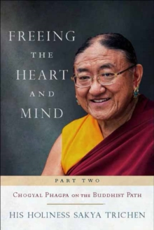 Freeing the Heart and Mind : Part Two: Chogyal Phagpa on the Buddhist Path, Paperback Book