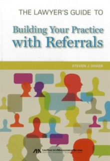 The Lawyer's Guide to Building Your Practice with Referrals, Paperback Book