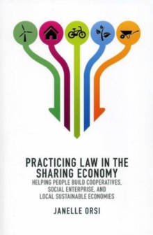 Practicing Law in the Sharing Economy : Helping People Build Cooperatives, Social Enterprise, and Local Sustainable Economies, Paperback Book