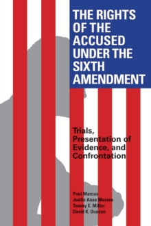 The Rights of the Accused Under The Sixth Amendment : Trials, Presentation of Evidence, and Confrontation, EPUB eBook