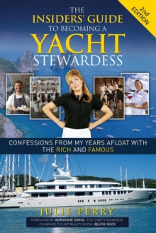 The Insiders' Guide to Becoming a Yacht Stewardess 2nd Edition : Confessions from My Years Afloat with the Rich and Famous, EPUB eBook