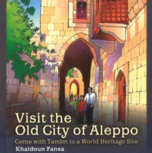 Visit the Old City of Aleppo : Come with Tamim to a World Heritage Site, Paperback Book