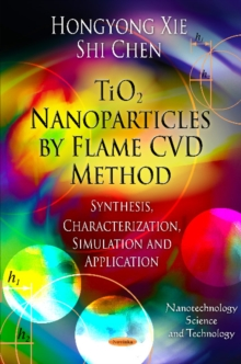 TiO2 Nanoparticles by Flame CVD Method : Synthesis, Characterization, Simulation & Application, Hardback Book