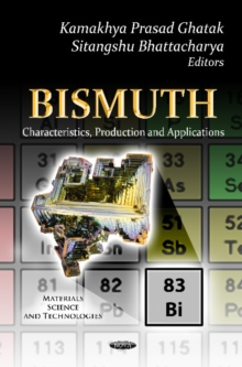 Bismuth : Characteristics, Production & Applications, Hardback Book