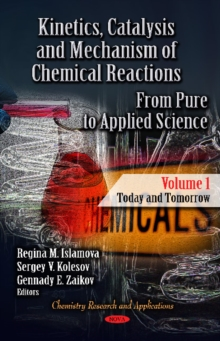 Kinetics, Catalysis & Mechanism of Chemical Reactions : From Pure to Applied Science -- Volume 1: Today & Tomorrow, Hardback Book