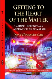 Getting to the Heart of the Matter : Cardiac Troponin as a Cardiovascular Biomarker, Paperback Book