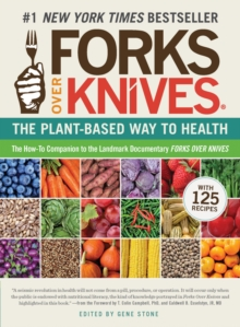 Forks Over Knives : the Plant-based Way to Health, Paperback Book
