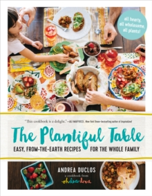 The Plantiful Table: Easy, From-the-Earth Recipes for the Whole Family, Hardback Book