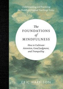The Foundations of Mindfulness : HOW TO CULTIVATE TRANQUILITY, ATTENTION, AND GOOD JUDGMENT, Hardback Book
