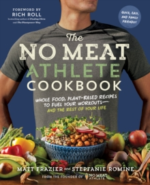 No Meat Athlete Cookbook: Whole Food, Plant-Based Recipes to Fuel, Paperback / softback Book