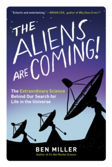 The Aliens Are Coming! : The Extraordinary Science Behind Our Search for Life in the Universe, EPUB eBook