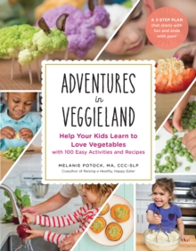 Adventures in Veggieland : Help Your Kids Learn to Love Vegetables with 100 Easy Activities and Recipes, Paperback Book