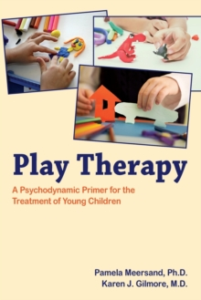 Play Therapy : A Psychodynamic Primer for the Treatment of Young Children, Paperback Book