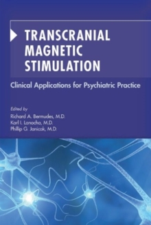 Transcranial Magnetic Stimulation : Clinical Applications for Psychiatric Practice, Paperback / softback Book