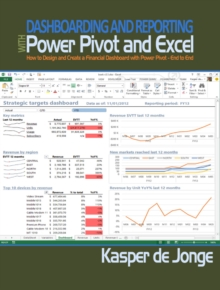 Dashboarding and Reporting with Power Pivot and Excel : How to Design and Create a Financial Dashboard with PowerPivot - End to End, Paperback Book