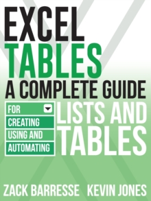 Excel Tables : A Complete Guide for Creating, Using and Automating Lists and Tables, Paperback Book