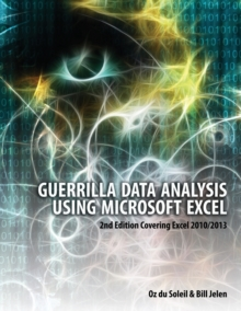 Guerrilla Data Analysis Using Microsoft Excel : 2nd Edition Covering Excel 2010/2013, Paperback Book