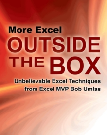 More Excel Outside the Box : Unbelievable Excel Techniques from Excel MVP Bob Umlas, Paperback Book