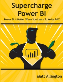 Supercharge Power BI : Power BI Is Better When You Learn to Write DAX, Paperback / softback Book