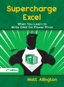 Supercharge Excel : When you learn to Write DAX for Power Pivot, Paperback Book
