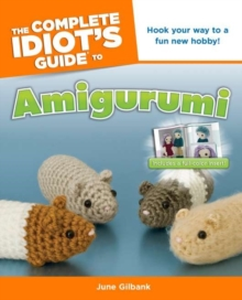 The Complete Idiot's Guide To Amigurumi, Paperback Book