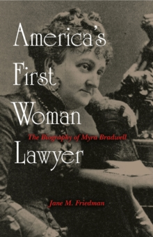 America's First Woman Lawyer : The Biography of Myra Bradwell, PDF eBook