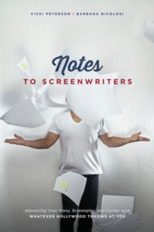 Notes to Screenwriters : Advancing Your Story, Screenplay, and Career with Whatever Hollywood Throws at You, Paperback Book