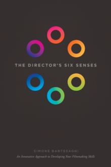 The Director's Six Senses : An Innovative Approach to Developing Your Film-making Skills, Paperback / softback Book