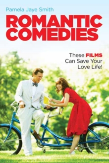 Romantic Comedies : These Films Can Save Your Love Life, Paperback Book