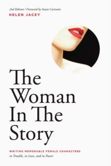 The Woman In The Story : Writing Memorable Female Characters in Trouble, in Love, and in Power, Paperback Book