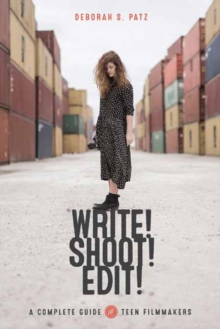 Write! Shoot! Edit! : The Complete Guide for Teen Filmmakers, Paperback / softback Book