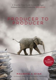 Producer to Producer : A Step-by-Step Guide to Low-Budget Independent Film Producing, Paperback Book