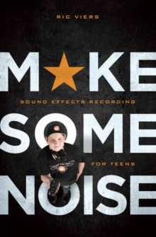 Make Some Noise : Sound Effects Recording for Teens, Paperback Book