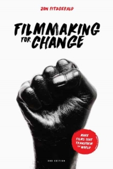 Filmmaking for Change, 2nd Edition : Make Films That Transform the World, Paperback Book