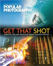 Take Your Best Shot : Essential Tips & Tricks for Shooting Amazing Photos, Paperback Book